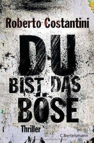 Buchseite und Rezensionen zu 'Du bist das Böse: Thriller' von Roberto Costantini