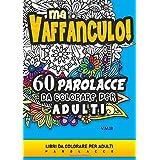 Ma Vaffanculo! 60 Parolacce da colorare per adulti: Libri da colorare per adulti parolacce, insulti divertenti, mandala da co