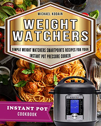 Weight Watchers Instant Pot Cookbook: Simple Weight Watchers Smartpoints Recipes For Your Instant Pot Pressure Cooker (WW Cookbook Book 2) (English Edition)