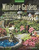 Miniature Gardens: Design & Create Miniature Fairy Gardens, Dish Gardens, Terrariums and More?Indoors and Out