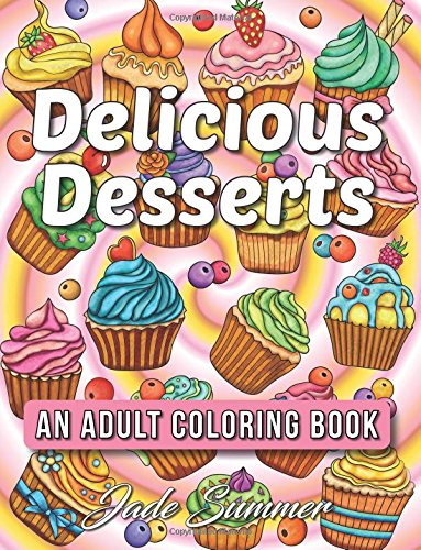 Delicious Desserts: An Adult Coloring Book with Whimsical Cake Designs, Easy Pastry Patterns, and Beautiful Bakery Scenes for Relaxation and Stress Relief par Jade Summer