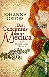 Das Geheimnis der Medica: Historischer Roman (Die Medica-Serie 1)