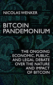 Bitcoin Pandemonium: The Ongoing Economic, Public, and Legal Debate over the Nature and Impact of Bitcoin (English Edition) von [Wenker, Nicolas]