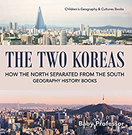 Descargar gratis The Two Koreas : How the North Separated from the South - Geography History Books | Children's Geography & Cultures Books Epub