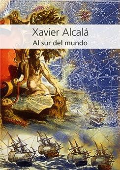 Al sur del mundo de [Alcalá, Xavier]