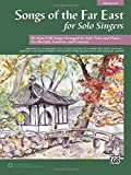 Songs of the Far East for Solo Singers: 10 Asian Folk Songs Arranged for Solo Voice and Piano for Recitals, Concerts, and Contests (Medium Low Voice)