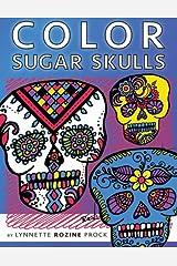 Color Sugar Skulls: All-Age Coloring Book in Celebration of Dia de Los Muertos: Volume 1 (Color Things) Paperback