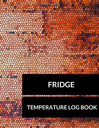 Fridge Temperature Log Book: Large 8.5 Inches  By 11 Inches