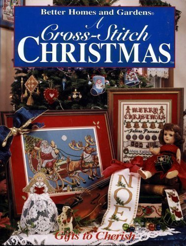 Better Homes And Gardens Cross Stitch (A Cross-Stitch Christmas: Gifts to Cherish)