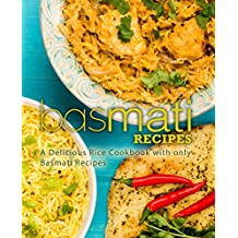 Basmati Recipes: A Delicious Rice Cookbook with only Basmati Recipes (2nd Edition) (English Edition)