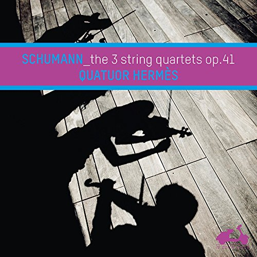 Schumann: The 3 string quartets Op.41