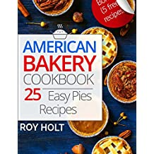 American Bakery Cookbook: 25 Easy Pies Recipes Full Collor (English Edition)