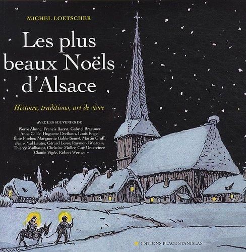 Les plus beaux Noëls d'Alsace : Histoire, traditions, art de vivre