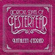 Kathleen Ferrier: Glorious Divas of Yesteryear [Clean]