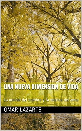 Una Nueva Dimension de Vida: La unidad del hombre y la mística del amor por Omar Lazarte