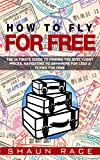 How To Fly For Free: The Ultimate Guide To Finding The Best Flight Prices, Navigating To ANYWHERE For Less & Flying For Free (Travel Book 1) (English Edition)