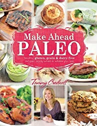 Make-Ahead Paleo: Healthy Gluten-, Grain- & Dairy-Free Recipes Ready When & Where You Are by Tammy Credicott (2013-09-03)