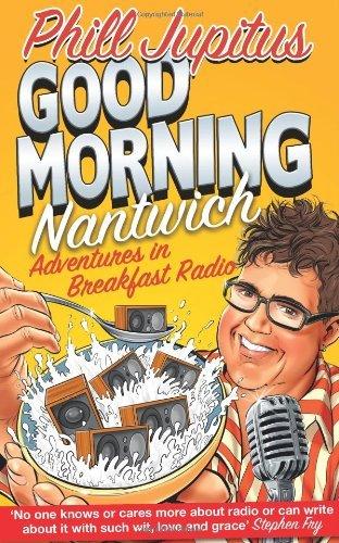 Good Morning Nantwich: Adventures in Breakfast Radio by Phill Jupitus (2010-08-05) par Phill Jupitus