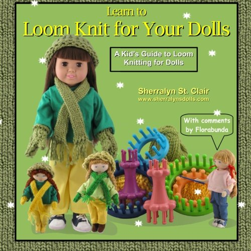 Learn To Loom Knit For Your Dolls A Kid S Guide To Loom Knitting