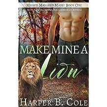 Make Mine a Lion: M/M Alpha/Omega Matchmaker MPREG (Missed, Matched, Made Book 1) (English Edition)