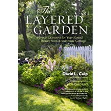 The Layered Garden: Design Lessons for Year-Round Beauty from Brandywine Cottage (English Edition)