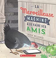 La Merveilleuse Machine a Se Faire Des Amis par Nick Bland