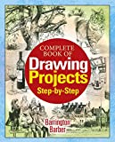 Complete Book of Drawing Projects Step by Step