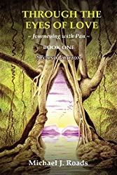 Through the Eyes of Love: Journeying with Pan, Book One by Michael J. Roads (2013-09-02)