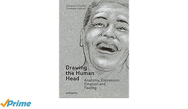 drawing the human head anatomy expressions emotions and feelings