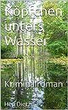 Köpfchen unters Wasser: Kriminalroman