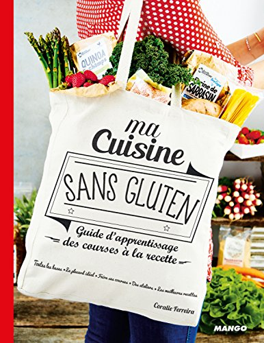 Ma cuisine sans gluten : Guide d'apprentissage, des courses à la recette par Coralie Ferreira
