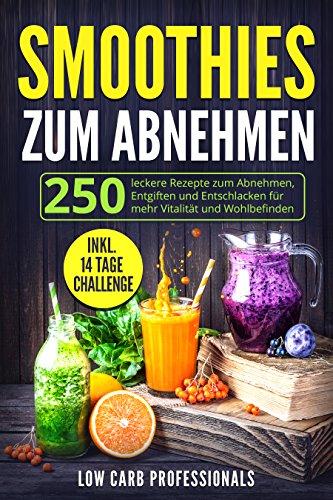 Smoothies zum Abnehmen: 250 leckere Rezepte zum Abnehmen, Entgiften und Entschlacken für mehr Vitalität und Lebensqualität