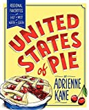 United States of Pie: Regional Favorites from East to West and North to South by Adrienne Kane (2012-05-22)