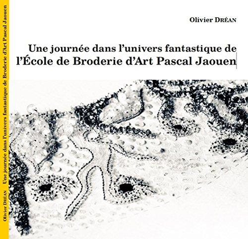 Une journe dans lunivers fantastique de lcole de Broderie dArt Pascal Jaouen