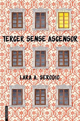 Tercer sense ascensor (Catalan Edition) por Lara A. Serodio