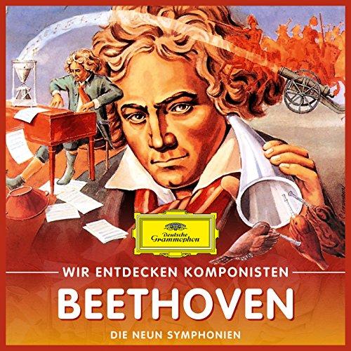 Wir entdecken Komponisten: Ludwig van Beethoven - Die neun Symphonien