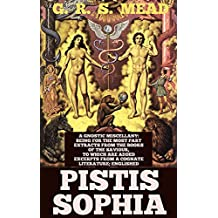 PISTIS SOPHIA (The first complete Gnostic text to be translated in the modern era. Found in Ethiopia in the 19th century.) - Annotated What is Gnosticism? (English Edition)