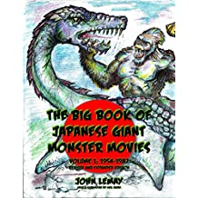 The Big Book of Japanese Giant Monster Movies Vol. 1: 1954-1982: Revised and Expanded 2nd Edition  (Big Book of Japanese Giant Monsters) (English Edition)