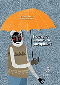 Pourquoi m'appelle-t-on parapluie ?  par Kouam Tawa