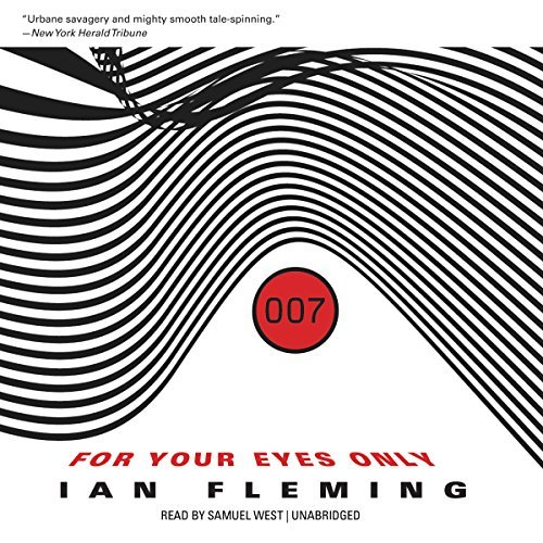 For Your Eyes Only: And Other Stories (James Bond Novels): Written by Ian Fleming, 2014 Edition, (Unabridged) Publisher: Blackstone Audiobooks [Audio CD]