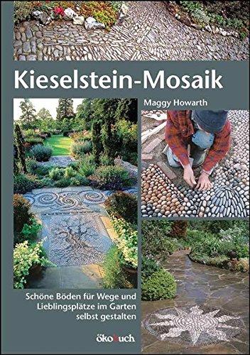 Kieselstein-Mosaik: Schöne Böden für Wege und Lieblingsplätze im Garten selbst gestalten