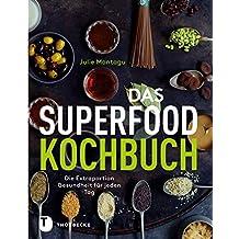 Das Superfood-Kochbuch: Die Extraportion Gesundheit für jeden Tag (German Edition)