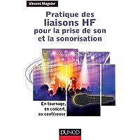 Pratique des liaisons HF pour la prise de son et la sonorisation: En tournage, en concert, en confé