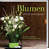 Blumen stilvoll arrangieren: 36 moderne Kreationen für eine harmonische Tischdeko.
