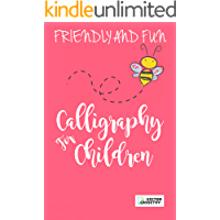 Friendly And Fun Calligraphy For Children: A Hands-on Manual To Creative Lettering