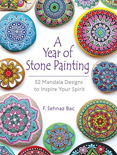 A Year of Stone Painting: 52 Mandala Designs to Inspire Your Spirit (English Edition)