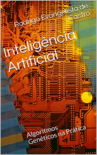Inteligência Artificial: Algoritmos Genéticos na Prática (Portuguese Edition) por Rodrigo Evangelista de Castro