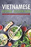 Vietnamese Home Cooking: Authentic and Easy Vietnamese Recipes Made at Home