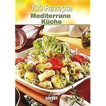 100 Rezepte Mediterrane Küche