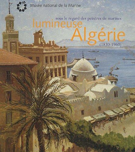 Lumineuse Algérie : Sous le regard des peintres de marines (1830-1960)
